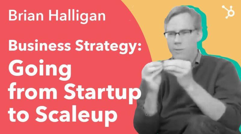 Business Strategy, Going from Startup to Scaleup. Brian Halligan